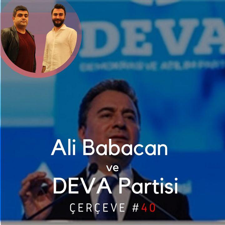 Ali Babacan ve DEVA Partisi #40 | ●Çerçeve | Mart 2020