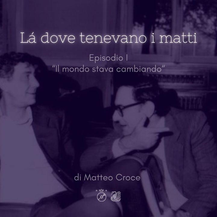 LÀ DOVE TENEVANO I MATTI  - Ep. I