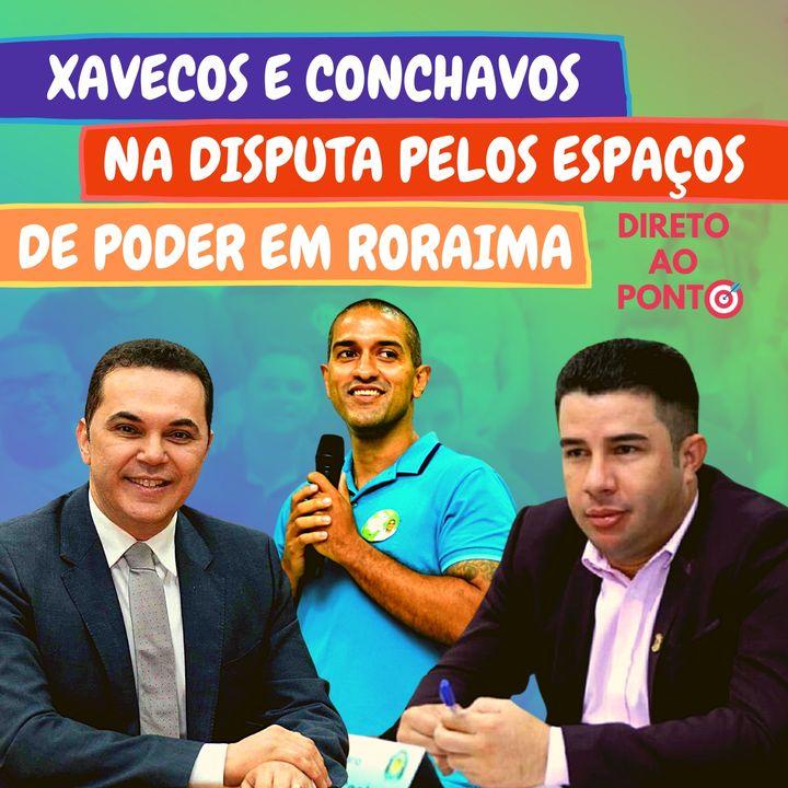 Xavecos e conchavos na disputa pelos espaços de poder em Roraima