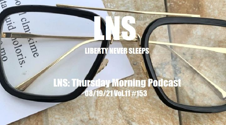 LNS: Thursday Morning Podcast 08/19/21 Vol.11 #153