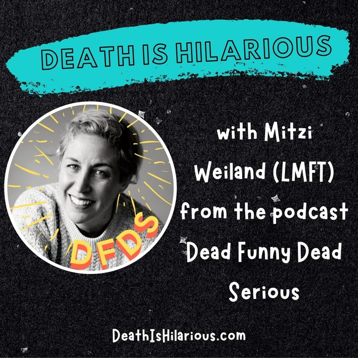 Interview with  Mitzi Weiland (LMFT) creator of the podcast Dead Funny Dead Serious