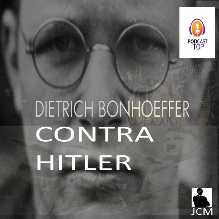 Dietrich Bonhoeffer contra Hitler (Podcast #9)