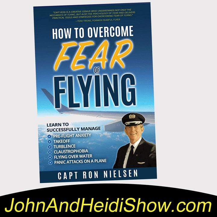 08-28-19-John And Heidi Show-CaptainRonNielsen-HowToOvercomeFearOfFlying