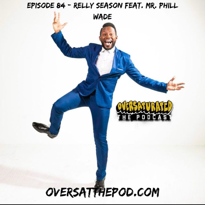 Episode 84 - RELLY SEASON Feat. Mr. Phill Wade