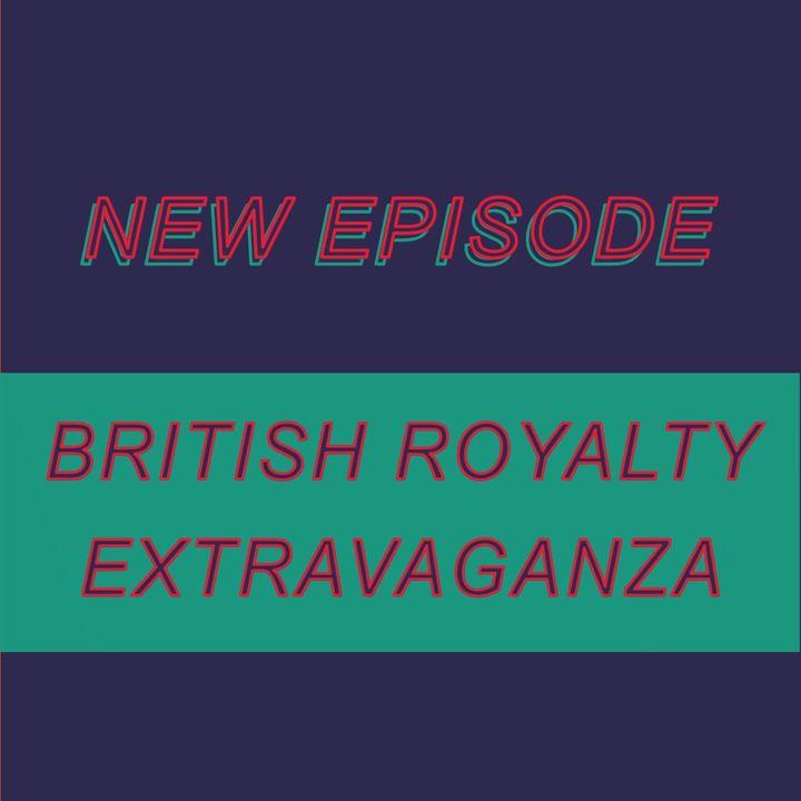 033 - British Royalty Extravaganza