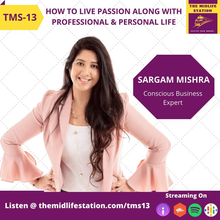 Sargam Mishra on Living your Passion along with Professional and Personal Life:TMS13