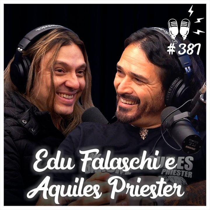 EDU FALASCHI E AQUILES PRIESTER - Flow Podcast #387