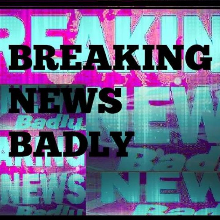 Breaking News Badly