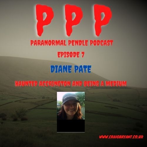 Paranormal Pendle Podcast - Diane Pate - Ghosts of Accrington - 05/20/2021