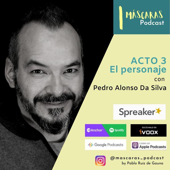 ACTO 3 - El personaje (con Pedro Alonso Da Silva)
