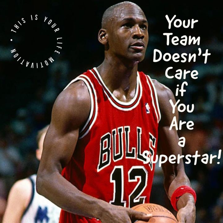 Your Team Doesn't Care If You Are A Superstar!