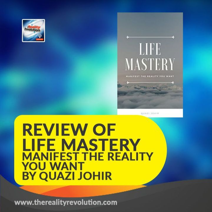 #60 Review of Life Mastery: Manifest the reality you want by Quazi Johir