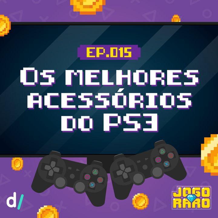 Ep. 15 - Os melhores acessórios originais do PS3