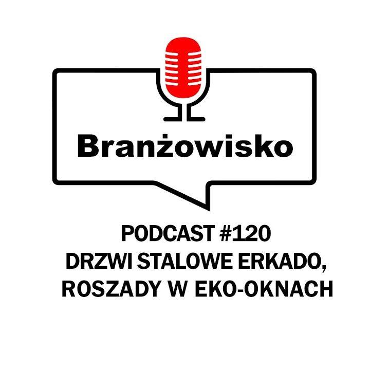 Branżowisko #120 - Drzwi stalowe Erkado. Roszady w Eko-Oknach