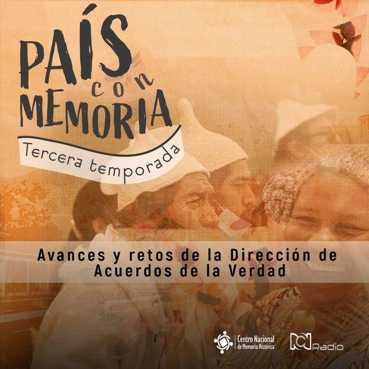 26 País con Memoria - Avances y retos de la Dirección de Acuerdos de la Verdad