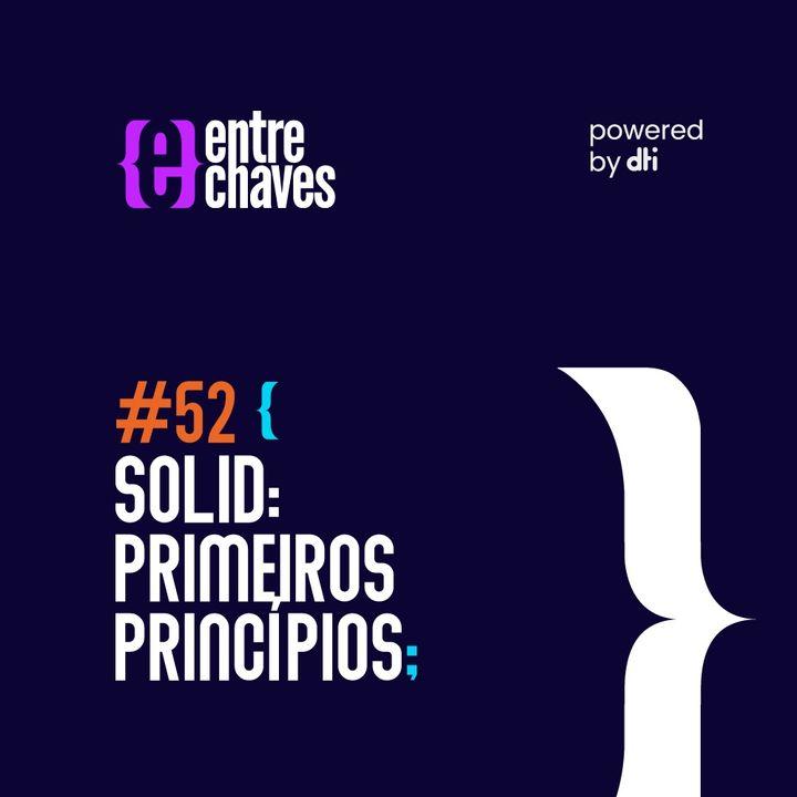 Entre Chaves #52 - SOLID: Primeiros princípios