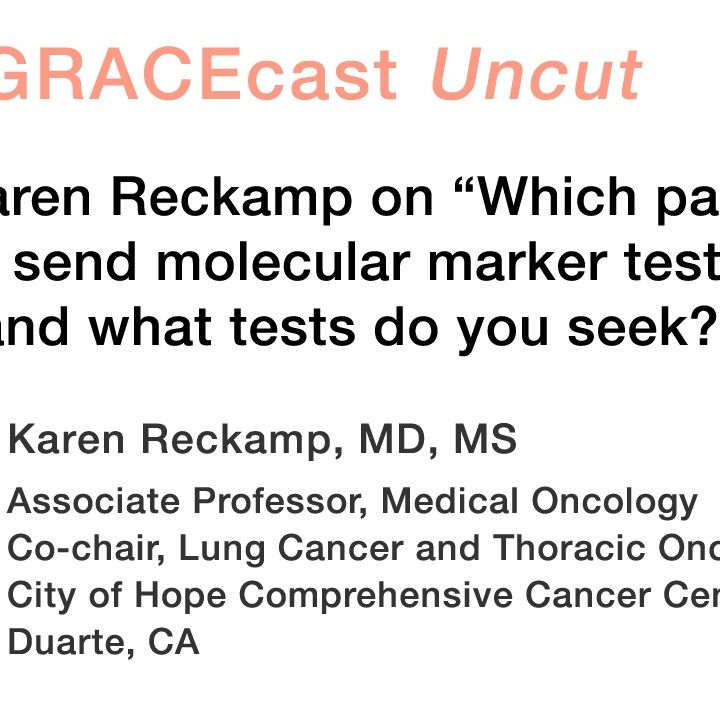 """Dr. Karen Reckamp on """"Which patients do you send molecular marker testing for, and what tests do you seek?"""""""