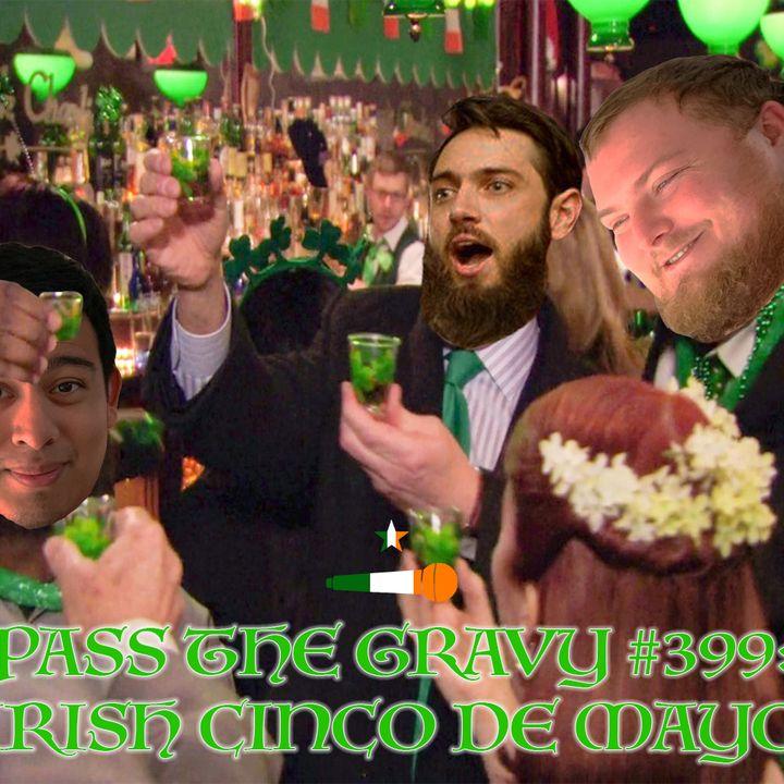 Pass The Gravy #399: Irish Cinco De Mayo