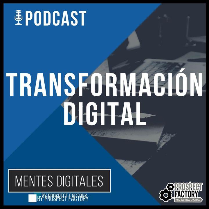 Transformación Digital en las Empresas | Mentes Digitales by Prospect Factory