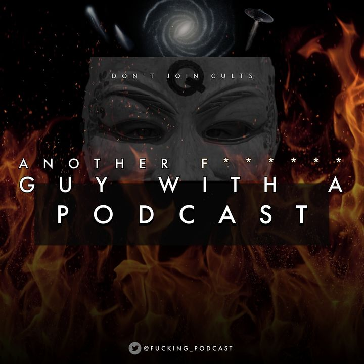 Another Fucking Guy With A Podcast