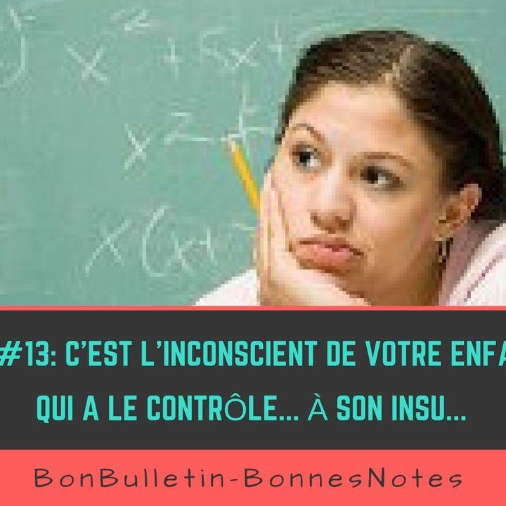 Ep#13 : C'est l'inconscient de votre enfant qui a le contrôle… À son insu…