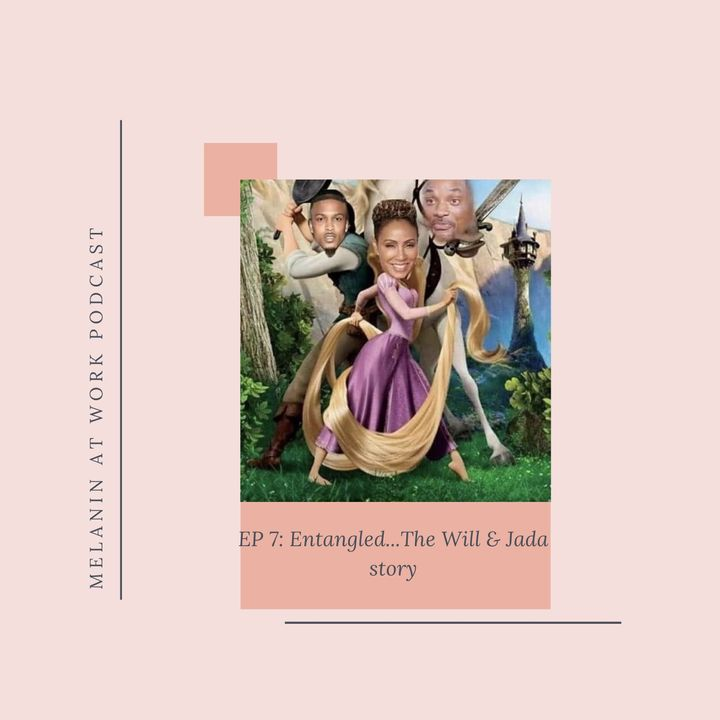 EP 7: Entangled...The Will & Jada story