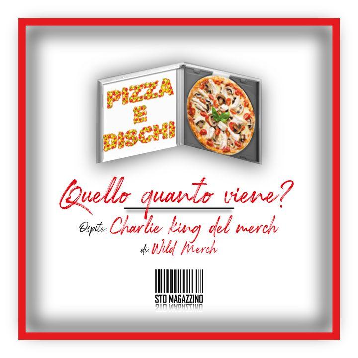 Pizza e dischi - Ep.10 - Quello quanto viene? Con Charlie King del Merch (Wildmerch)