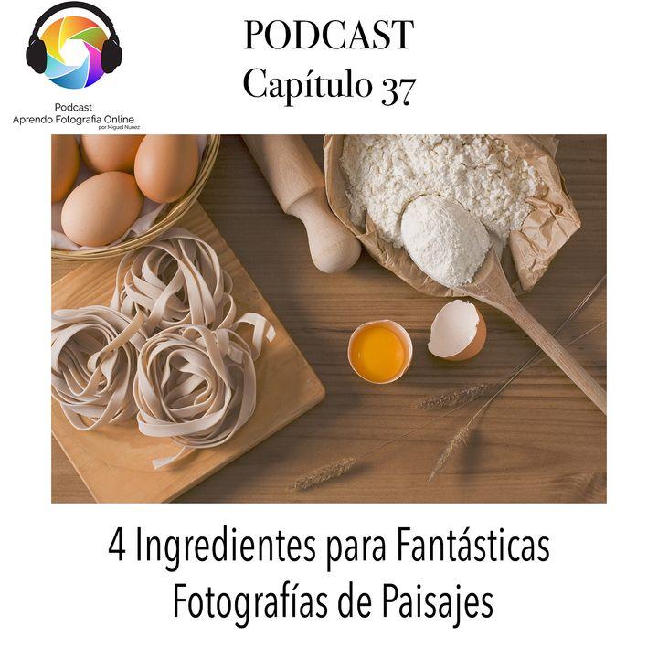 Capítulo 37 Podcast - 4 ingredientes para Fantásticas Fotografías de Paisajes