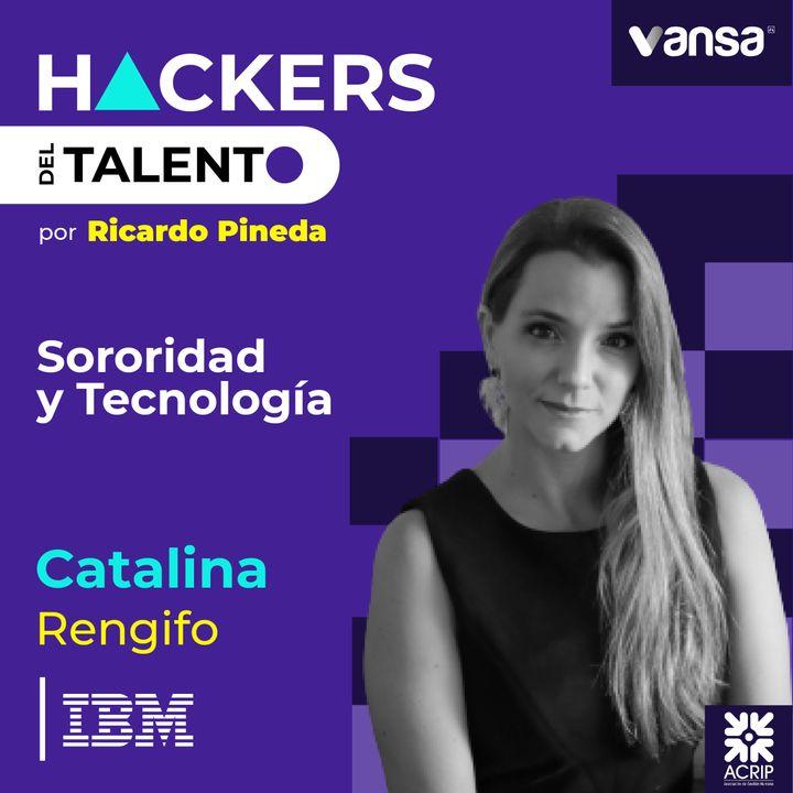 074. Sororidad y Tecnología - Catalina Rengifo (IBM)  -  Lado A