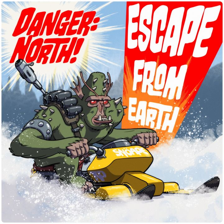 'Danger: North! Escape from Earth' preview