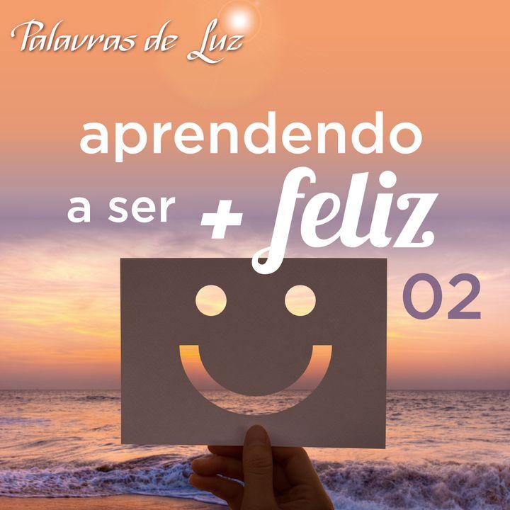Aprendendo a ser mais feliz 02