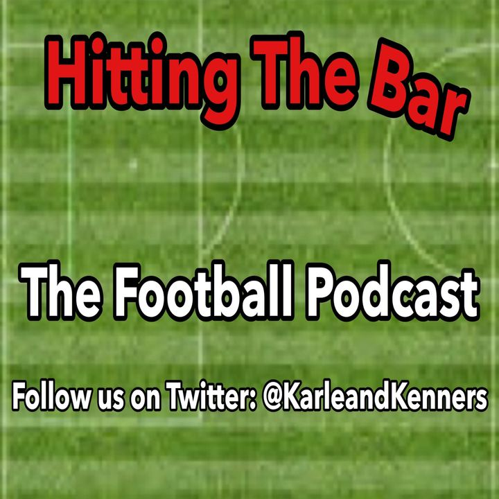 Hitting the Bar: The Football Podcast - Episode 63