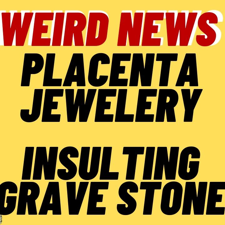 WEIRD NEWS : Placenta Jewelery, Insulting Gravestone, Taco Bell Subscription