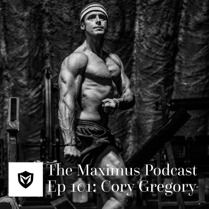 The Maximus Podcast Ep. 101 - Cory Gregory