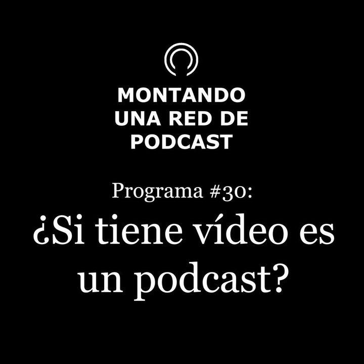 El uso del video en un podcast   Montando una Red de Podcast 30
