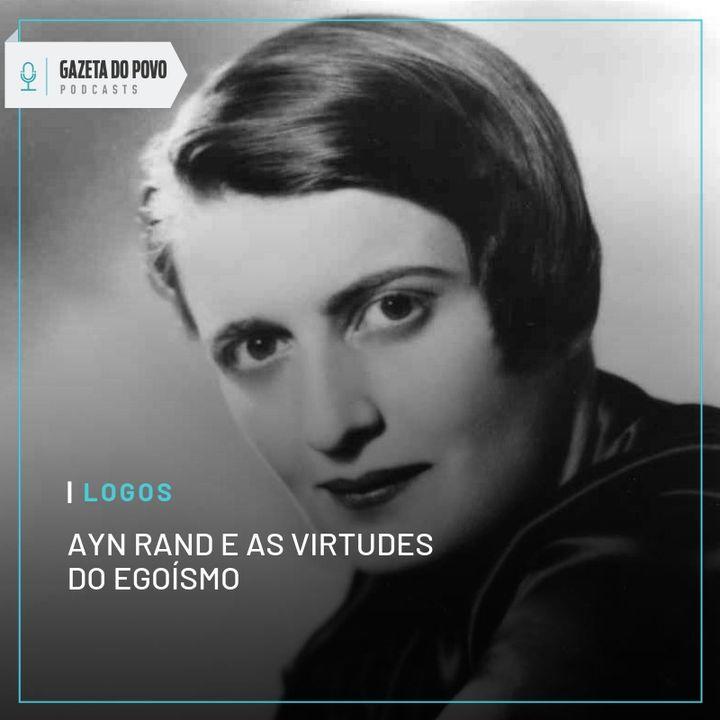 Logos #3: Ayn Rand e as virtudes do egoísmo