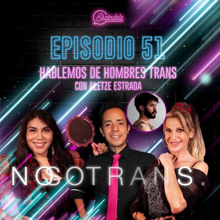 Ep 51 Hablemos de Hombres Trans con Aletze Estrada