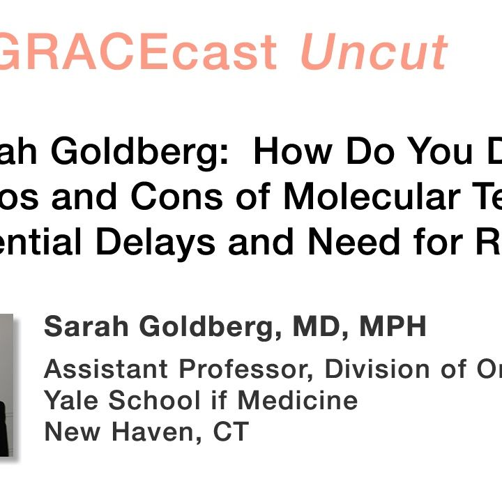 Dr. Sarah Goldberg: How Do You Discuss the Pros and Cons of Molecular Testing, with Potential Delays and Need for Rebiopsy?