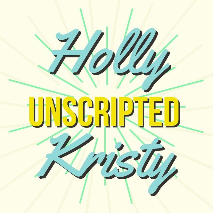 Holly & Kristy Unscripted - Episode 8 -Spirituality and Believing in Yourself