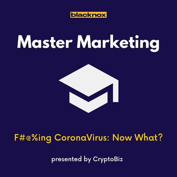 Master Marketing Ep 2   F#@%ing CoronaVirus: Now What?