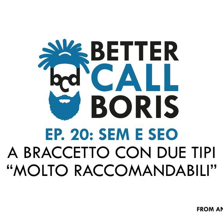 Better Call Boris episodio  20- SEM e SEO