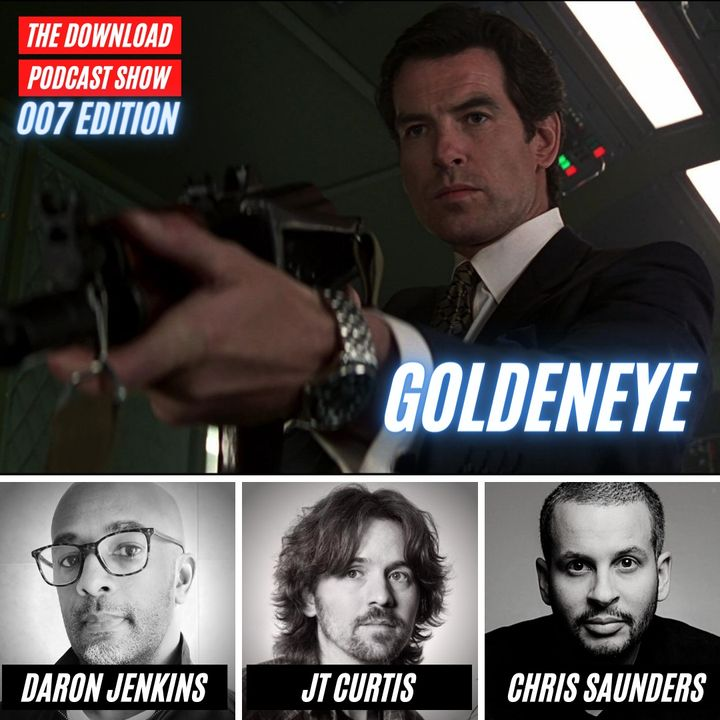 The Download Podcast Show: 007 Edition - #5 - Goldeneye