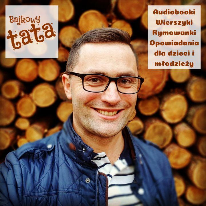 Bajkowy Tata - audiobooki, wierszyki, rymowanki, opowiadania dla dzieci i młodzieży