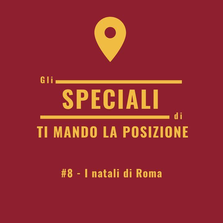 Speciale #8 - I natali di Roma