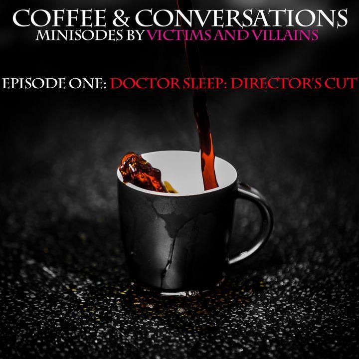 Doctor Sleep: Director's Cut (Coffee & Conversations, Episode One)
