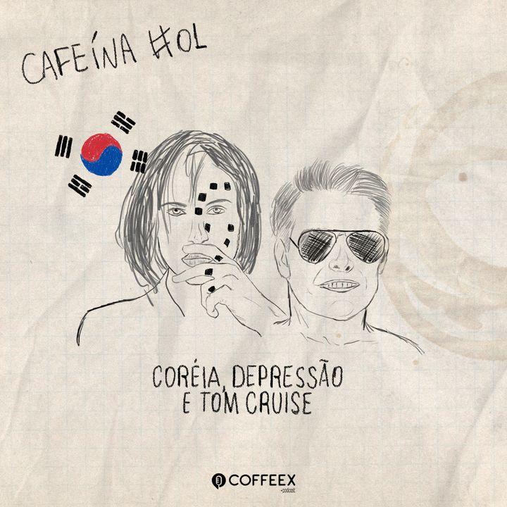 Cafeína #01 - Coréia, depressão e Tom Cruise