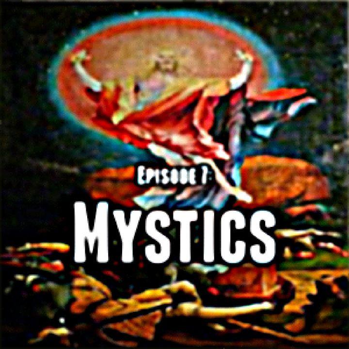 Episode 7: Mystics