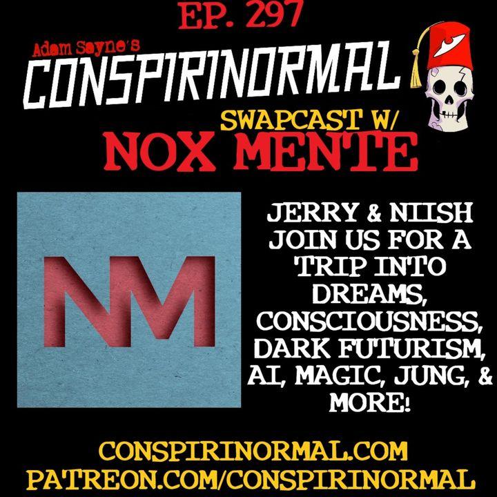 Conspirinormal Episode 297- Nox Mente Swapcast (Jerry Ablan and Niish)