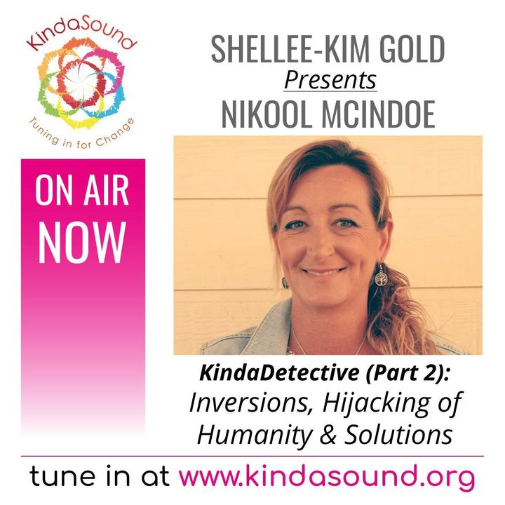 Inversions, Hijacking of Humanity & Soulutions | Nikool McIndoe Part 2 on KindaDetective with Shellee-Kim Gold