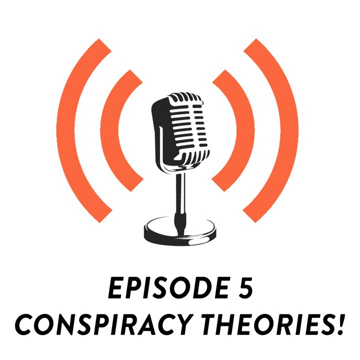 S01E05 - Conspiracy Theories & Why Are They So Alluring?